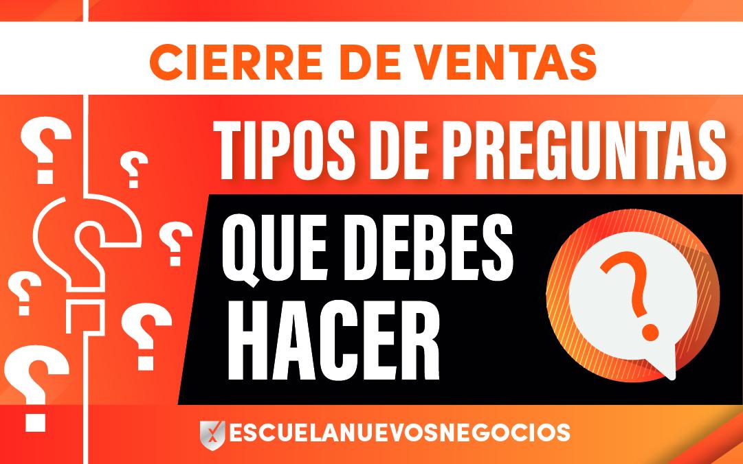 PREGUNTAS QUE DEBES DE HACER EN TU CIERRE DE VENTAS
